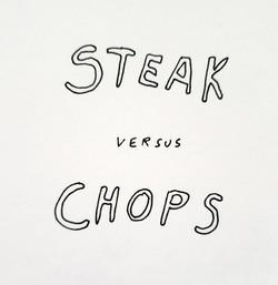 Steak versus Chops