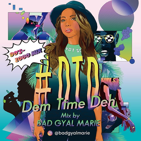 Mixed By Bad Gyal Marie【 #DTD -Dem Time Deh- 90's~2000 Mix 】