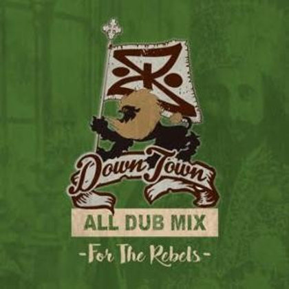 DOWN TOWN 【 ALL DUB MIX -For The Rebels- 】( 2016. 9.21 )