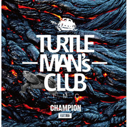 TURTLE MAN's CLUB 【 CHAMPION -EXTRA- 】