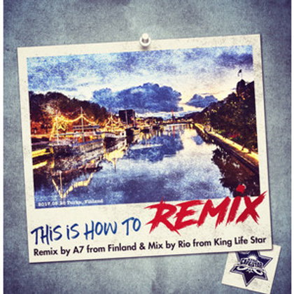 Remix by A7 fr.Finland & Mix by RIO fr.King Life Star【 This is How To Remix 】