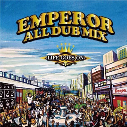 EMPEROR 【 ALL DUB PLATE MIX -LIFE GOES ON- 】
