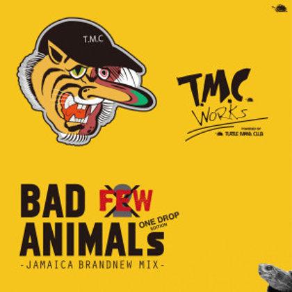 T.M.C WORKS 【 BAD ANIMALs vol.FEW It's not 2 -JAMAICA BRANDNEW MIX- ONE DROP EDI