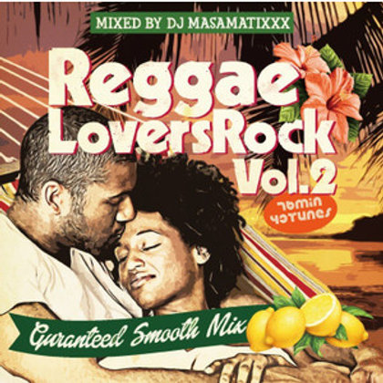 Mixed by DJ MA$AMATIXXX fr.RACY BULLET【 Reggae Lovers Rock vol.2 】