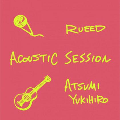 RUEED × ATSUMI YUKIHIRO【 ACOUSTIC SESSION 】