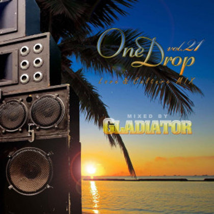 GLADIATOR sound system 【 One Drop vol.21 -Love & Culture Mix- 】