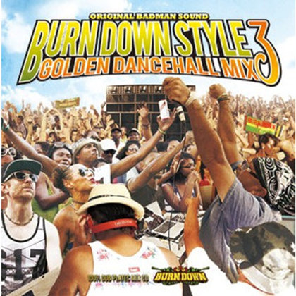 BURN DOWN【 BURN DOWN STYLE -GOLDEN DANCEHALL MIX 3- 】