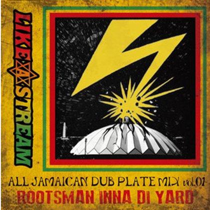 LIKE A STREAM【 ROOTSMAN INNA DI YARD vol.01 -All Jamaican Dub Plate Mix- 】