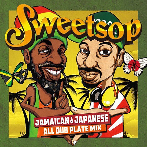 SWEETSOP【 SWEETSOP JAMAICAN & JAPANESE ALL DUB PLATE MIX 】