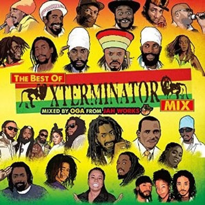Mixed by OGA fr.JAH WORKS 【 THE BEST OF XTERMINATOR MIX 】
