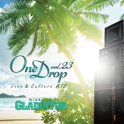 GLADIATOR sound system 【 One Drop vol.23 - Love & Culture MIX - 】