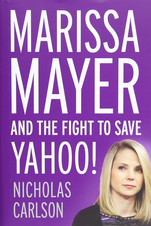 MARISSA MAYER AND THE FIGHT TO SAVE YAHOO | Nicholas Carlson