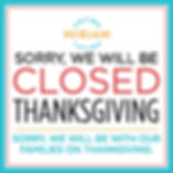 Miriam wll be closed on Thanksgiving Day