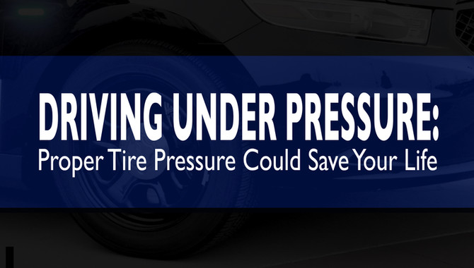 Driving Under Pressure: Proper Tire Pressure Could Save Your Life