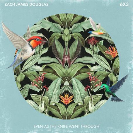 Treble Review: Zach James Douglas 'Even As The Knife Went Through' Single