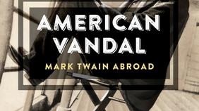 JUST RELEASED: American Vandal: Mark Twain Abroad