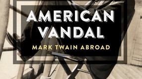 JUST RELEASED: American Vandal: Mark Twain Abroad