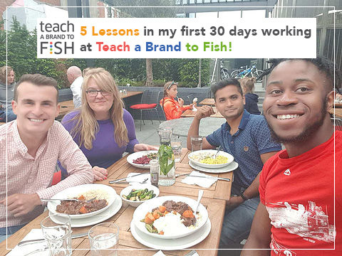 5 Lessons in my first 30 days working at Teach a Brand to Fish!