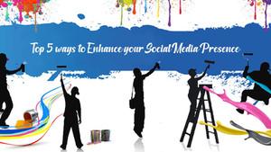 Top 5 ways to enhance your social media presence