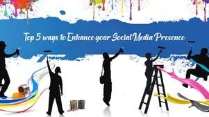 Top 5 ways to enhance your social media presence