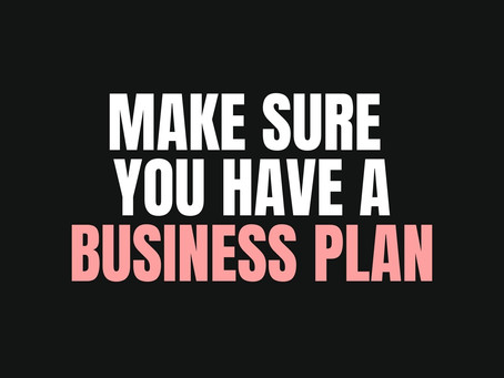 Make sure you have a Business Plan