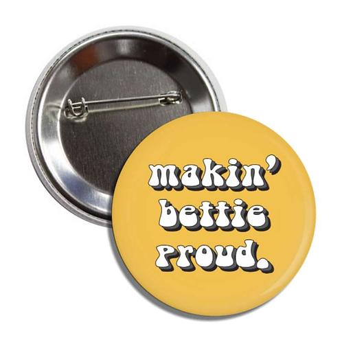 Makin' Bettie Proud Button