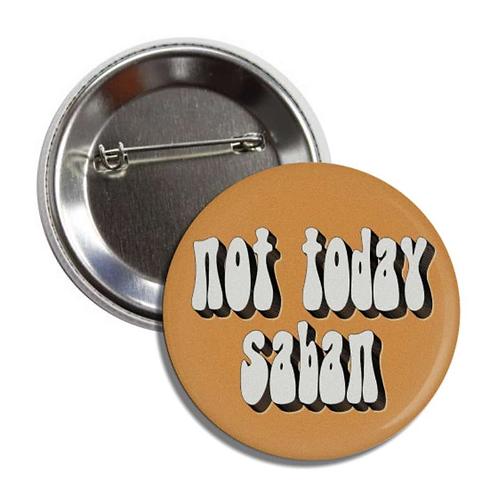 Not Today Saban Button