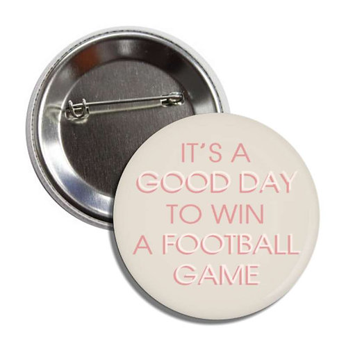 It's A Good Day To Win A Football Game Button