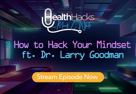 Using Affirmations to Hack Your Mindset with Dr. Larry Goodman