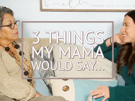 3 Things My Mama Would Say...