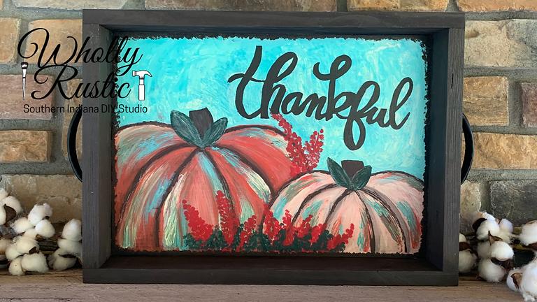 Thankful Pumpkin Serving Tray Workshop!