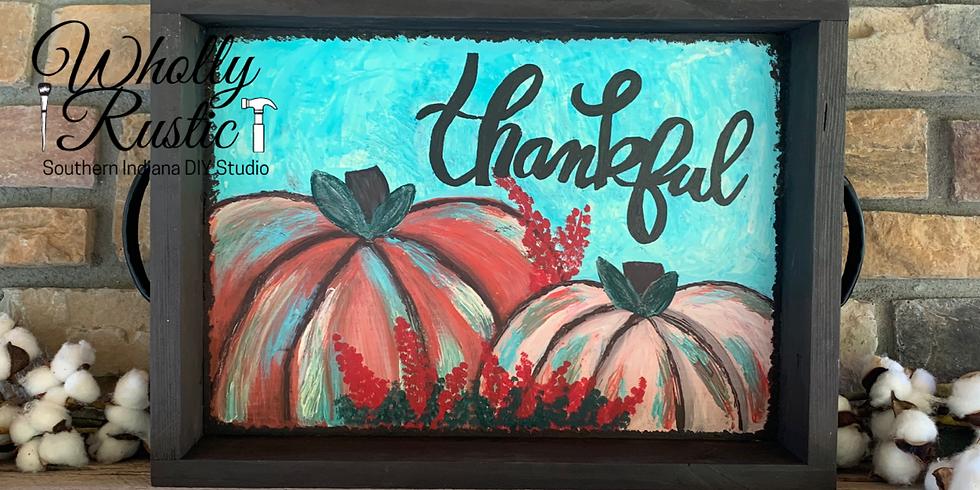 Thankful Pumpkin Serving Tray Workshop @ 812 Pizza Company!