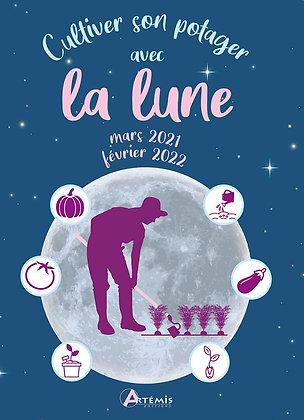 Cultiver son potager avec la Lune (mars 2021-février 2022) - Éditions Artémis