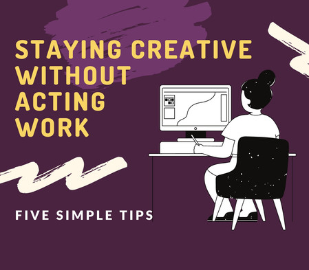 Five Ways to Stay Creative Without Acting Work
