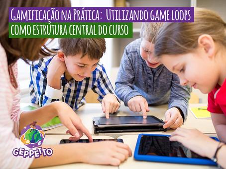 Gamificação na Prática: Utilizando game loops  como estrutura central do curso