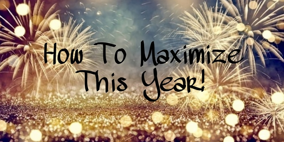 How To Maximize This Year!