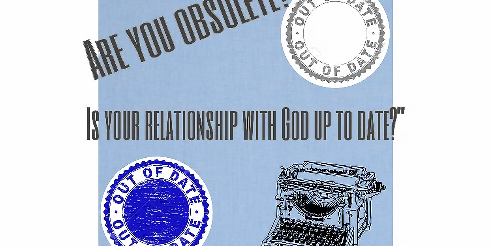 Are You Obsolete? Is Your Relationship with God Up to Date?