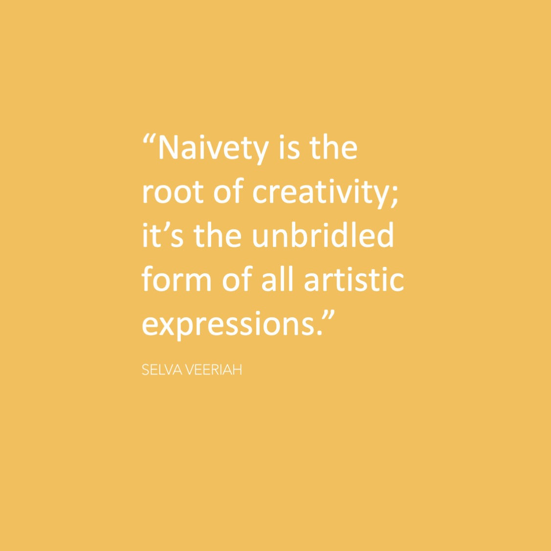 Artist Selva Veeriah's quote regarding naivety and artistic expressions.