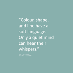 """SV Quote: """"Colour, shape, and line have a soft language. Only a quiet mind can hear their whispers."""""""