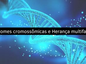 Genética Humana: Síndromes cromossômicas e Herança multifatorial