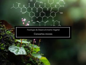 Fisiologia do Desenvolvimento Vegetal: Conceitos iniciais