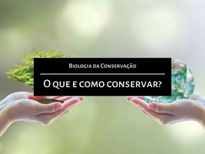 Biologia da Conservação: O que e como conservar?