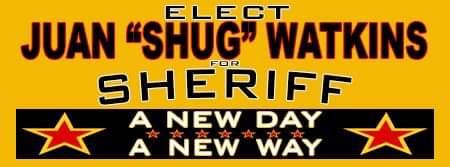 """Elect Juan """"Shug"""" Watkins for Sheriff"""