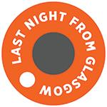 SHOWGRAPHERS x LAST NIGHT FROM GLASGOW