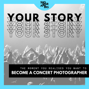 YOUR STORY | The Moment You Realised You Want to Become a Concert Photographer
