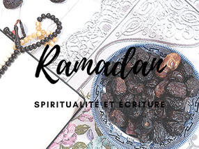 RAMADAN : SPIRITUALITE ET ECRITURE