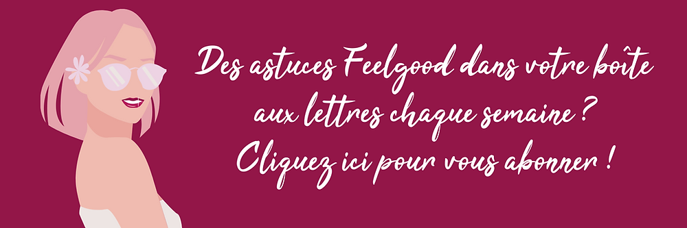 Des astuces Feelgood de Toujours Belle dans votre boîte aux lettres? Cliquez ici pour vous abonner! #feelgoodchallenge