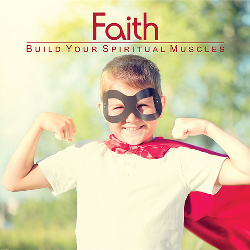 FAITH - Building Spiritual Muscles
