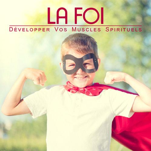 LA FOI - Développer vos Muscles Spirituels