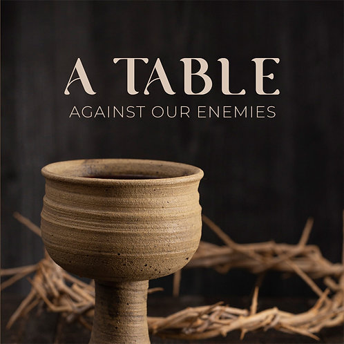 A Table Against Our Enemies